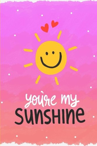 You Are My Sunshine: Journal 150 Lined (U Are My Sunshine)