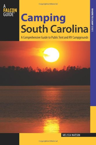 Camping South Carolina: A Comprehensive Guide To Public Tent And Rv Campgrounds (State Camping Series)