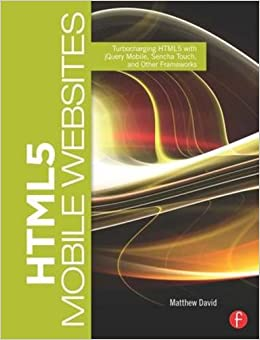 Book HTML5 Mobile Websites: Turbocharging HTML5 with jQuery Mobile, Sencha Touch, and Other Frameworks