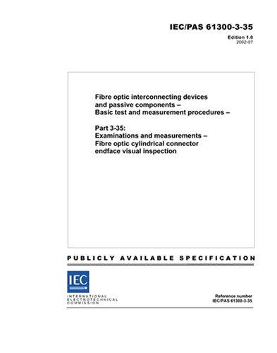 IEC/PAS 61300-3-35 Ed. 1.0 en:2002, Fibre optic interconnecting devices and passive components - Basic test and measurement procedures - Part 3-35: ... connector endface visual inspection