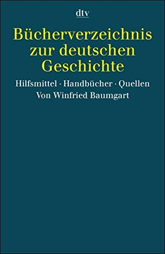 Bücherverzeichnis zur deutschen Geschichte: Hilfsmittel. Handbücher. Quellen (Information & Wissen)