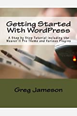 Getting Started With WordPress: A Step by Step Tutorial including the Weaver II Pro Theme and Various Plugins Paperback