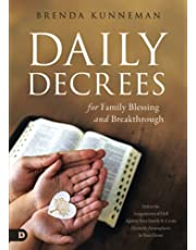 Daily Decrees for Family Blessing and Breakthrough: Defeat the Assignments of Hell Against Your Family and Create Heavenly Atmospheres in Your Home