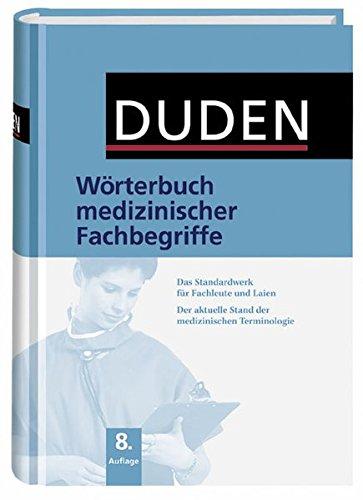 Duden - Wörterbuch medizinischer Fachbegriffe: Das Standardwerk für Fachleute und Laien - Der aktuelle Stand der medizinischen Terminologie (Duden Spezialwörterbücher)