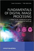 Fundamentals of Digital Image Processing: A Practical Approach with Examples in Matlab Front Cover