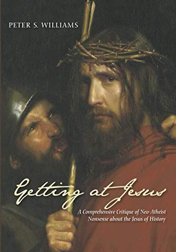 Image of Getting at Jesus: A Comprehensive Critique of Neo-Atheist Nonsense about the Jesus of History