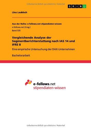 Download Vergleichende Analyse der Segmentberichterstattung nach IAS 14 und IFRS 8 (German Edition) pdf