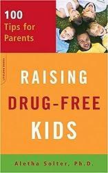 [ RAISING DRUG-FREE KIDS: 100 TIPS FOR PARENTS ] Raising Drug-Free Kids: 100 Tips for Parents By Solter, Aletha J. ( Author ) Aug-2006 [ Paperback ]