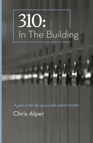 310: In the Building: A Year in the Life of a Public School Teacher