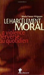 Le harcèlement moral : la violence perverse au quotidien, Hirigoyen, Marie-France