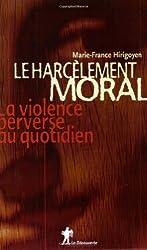 Le harcèlement moral. : La violence perverse au quotidien