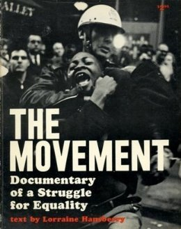 Book cover from The Movement: Documentary of a Struggle for Equality by Lorraine Hansberry