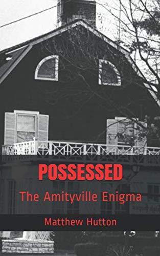 POSSESSED: The Amityville Enigma (Possessed The True Story Of An Exorcism)