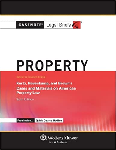 Casenote Legal Briefs: Property, Keyed to Kurtz, Hovencamp,