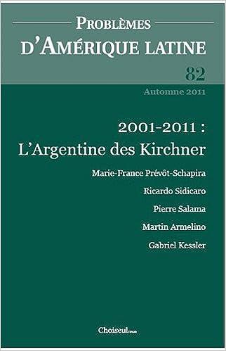 Livre Problèmes d'Amérique latine, N° 82, Automne 2011 : L'Argentine des Kirchner, dix ans après la crise epub pdf