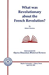 What Was Revolutionary about the French Revolution? (Charles Edmondson Historical Lectures)