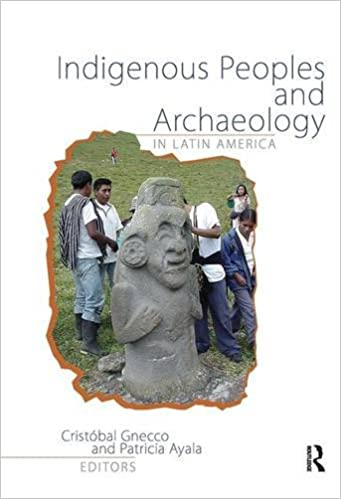 Indigenous Peoples and Archaeology in Latin America (Archaeology & Indigenous Peoples) 1st Edition