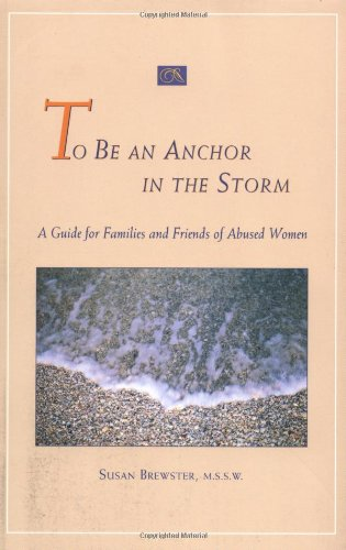 To Be an Anchor in the Storm: A Guide for Families and Friends of Abused Women by Seal Press
