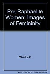 Pre-Raphaelite Women Images Of Femininity