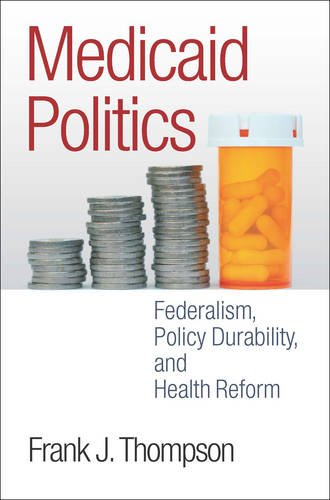 Medicaid Politics: Federalism, Policy Durability, And Health Reform (American Government And Public Policy)