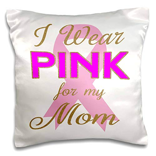 3dRose Anne Marie Baugh - Quotes, Sayings, and Typography - I Wear Pink for My Mom - Breast Cancer Awareness Quote - 16x16 inch Pillow Case (pc_296988_1)