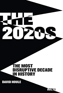 The 2020s: The Most Disruptive Decade in History           Book 1