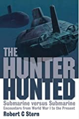 The Hunter Hunted: Submarine versus Submarine Encounters from World War I to the Present Hardcover