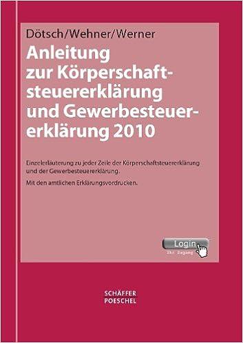 Book Anleitung zur Korperschaftsteuererklarung und Gewerbesteuererklarung 2010: Einzelerlauterung zu jeder Zeile der Korperschaftsteuererklarung und der ... Mit den amtlichen Erklarungsvordrucken
