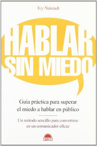 Descargar Libro Hablar Sin Miedo: Guía Práctica Para Superar El Miedo A Hablar En Público Ivy Naistadt