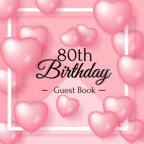 80th Birthday Guest Book: Pink Love Balloons Elegant Glossy Cover Place for a Photo Cream Color Paper 123 Pages Guest Sign in for Party Celebration of ... Best Wishes Messages from Family and Friends (Best Places In Queens)