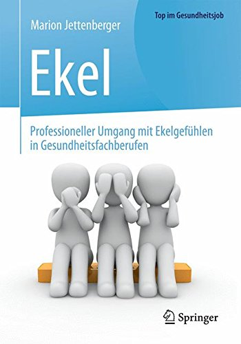 Ekel - Professioneller Umgang mit Ekelgefühlen in Gesundheitsfachberufen (Top im Gesundheitsjob)