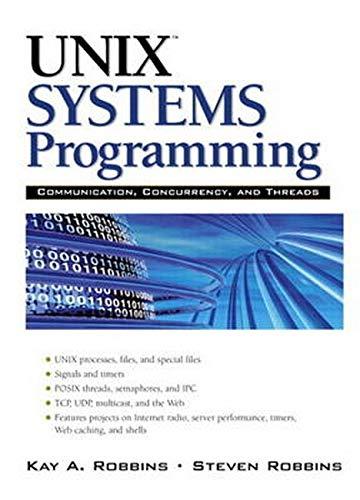 UNIX Systems Programming: Communication, Concurrency and Threads: Communication, Concurrency and Threads (2nd Edition)