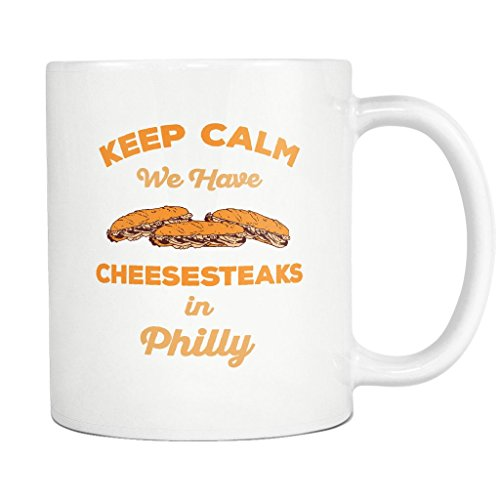 Keep Calm We Have Cheesesteaks in Philly 11 OZ Ceramic Coffee Mug - Philadelphia Pennsylvania Philadelphian Fans