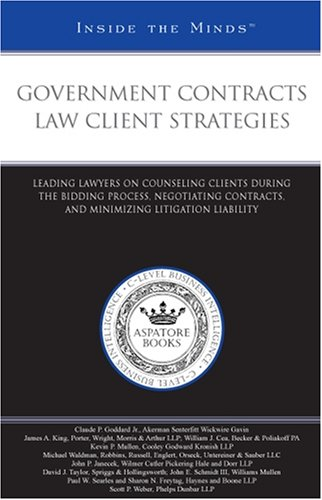 Government Contracts Law Client Strategies: Leading Lawyers on Counseling Clients During the Bidding Process, Negotiatin