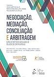 Negociação, Mediação, Conciliação e Arbitragem - Curso de Métodos Adequados de Solução de Controvérsias