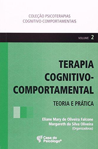 Terapia Cognitivo-Comportamental - Teoria E Prática - Volume 2