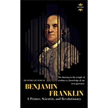 Benjamin Franklin: The Life of a Printer, Scientist, and Revolutionary (GREAT BIOGRAPHIES Book 1)