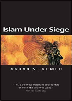 Islam Under Siege: Living Dangerously in a Post- Honor World by Akbar S. Ahmed (2003-08-08)