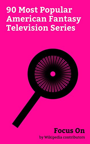 Focus On: 90 Most Popular American Fantasy Television Series: Game of Thrones, The Vampire Diaries, The Magicians (U.S. TV series), Supergirl (TV series), ... The Shannara Chron... (English Edition)