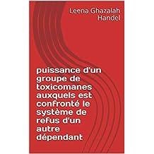 puissance d'un groupe de toxicomanes auxquels est confronté le système de refus d'un autre dépendant (French Edition)
