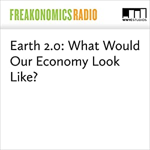 Earth 2.0: What Would Our Economy Look Like?