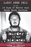 Murder in the Midlands: Larry Gene Bell and the 28 Days of Terror that Shook South Carolina