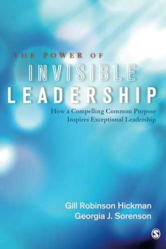 The Power Of Invisible Leadership  How A Compelling Common Purpose Inspires Exceptional Leadership