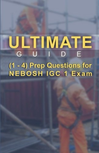 Ultimate Guides (1 - 4) Prep Questions for NEBOSH IGC 1 Exam