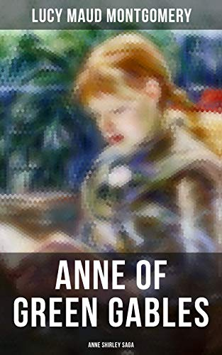 ANNE OF GREEN GABLES (Anne Shirley Saga) (English Edition)