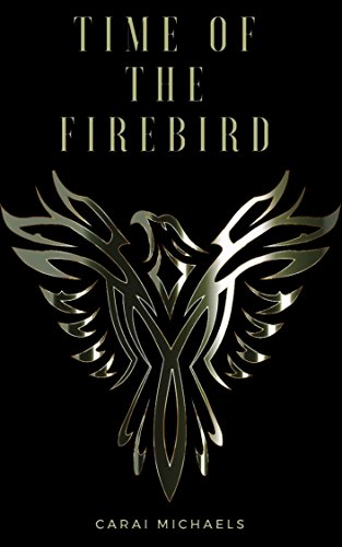 Time of the Firebird (Time Series Book 1) by [Michaels, Carai]