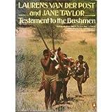 Testament to the Bushmen, Laurens Van der Post and Jane Taylor, 0140075798