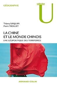 La Chine et le monde chinois. Une géopolitique des territoires par Thierry Sanjuan