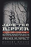 Robert House: Jack the Ripper and the Case for Scotland Yard's Prime Suspect (Paperback); 2011 Edition