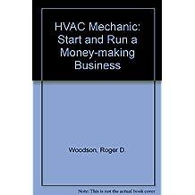 Hvac Mechanic: Start and Run a Money-Making Business